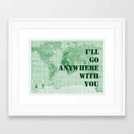 I'll Go Anywhere With You Framed Art Print