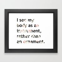 I see my body as an instrument, rather than an ornament.  Framed Art Print