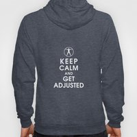 Keep Calm and Get Adjusted (chiropractor) Hoody
