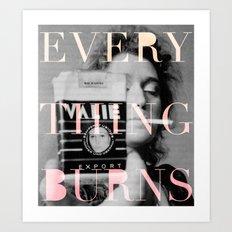Every Thing Burns Art Print