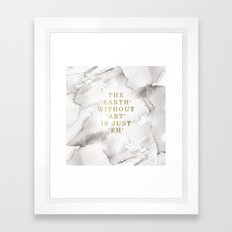 The Earth Without Art Is… Framed Art Print