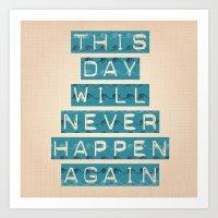 This Day Will Never Happ… Art Print