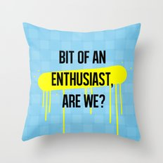 A bit of an enthusiast, are we? Throw Pillow