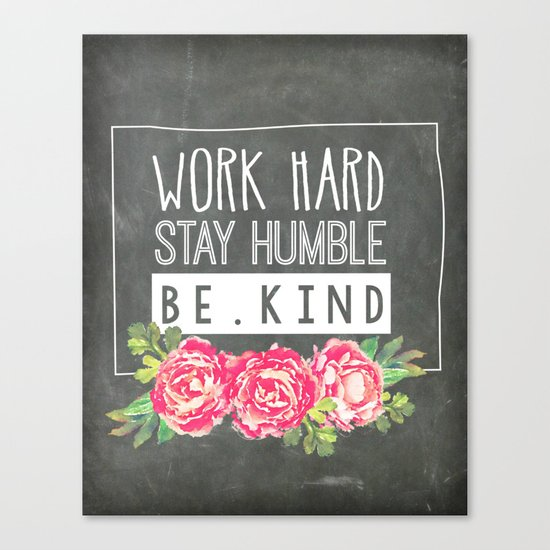 Work Hard Stay Humble Be Kind Canvas Print by Inspire Your ...