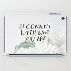 BE CONTENT WITH WHO YOU ARE iPad Case