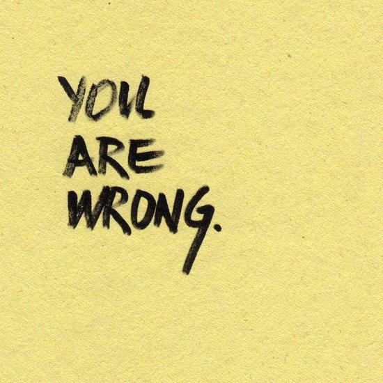 You Are Wrong Art Print