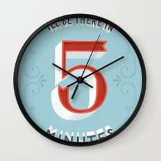 I'll Be There in 5 Minutes Wall Clock