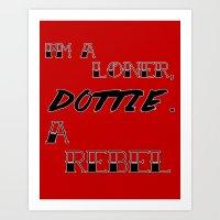 Pee-Wee's Big Adventure - I'm A Loner, Dottie. A Rebel. Art Print
