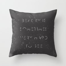 Beauty is Sometimes Very Hard to See Throw Pillow