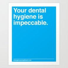 Your Dental Hygiene  Art Print