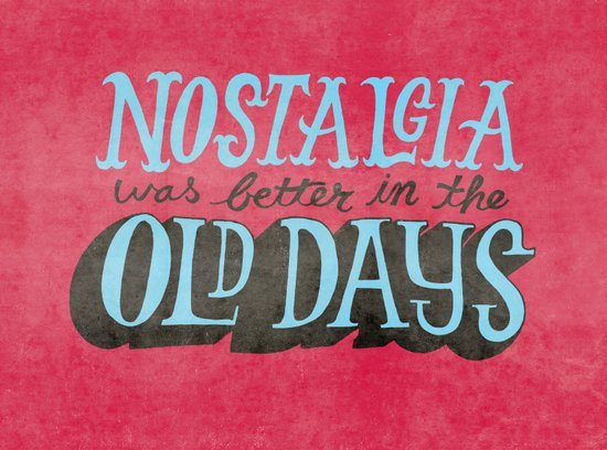 Nostalgia used to be way better. Art Print
