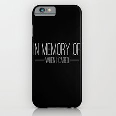 In memory of when I cared iPhone 6 Slim Case