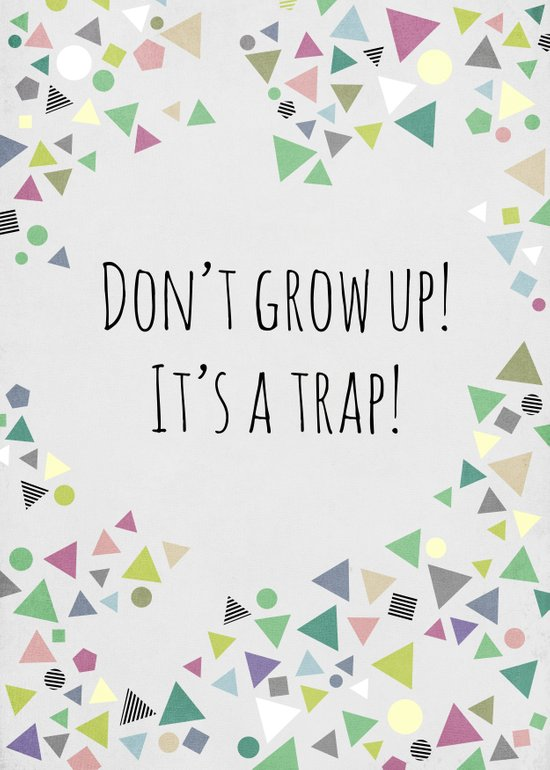 Don't grow up (colorful) Art Print