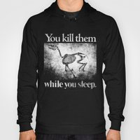 You Kill Them While You … Hoody