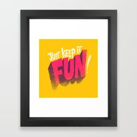 Just Keep It Fun Framed Art Print