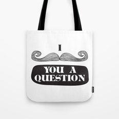 I Must Ask Tote Bag