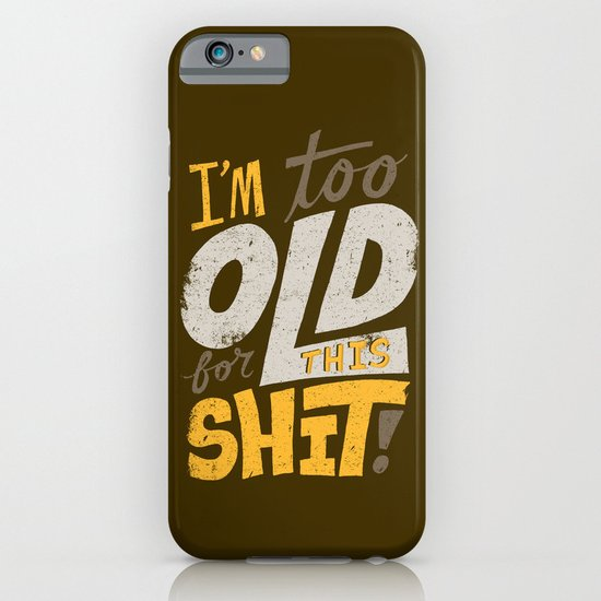 Too Old For This Shit iPhone & iPod Case