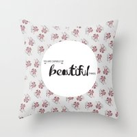 You are capable of Beautiful things.  Throw Pillow