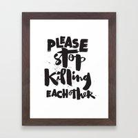 Please Stop Killing Each Other Framed Art Print