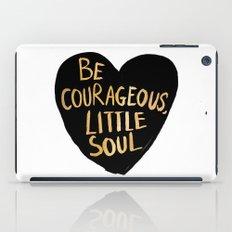 Be Courageous, Little Soul iPad Case