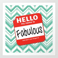 Hello My Name Is.... Fabulous!  Art Print