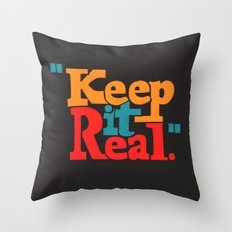 Keep It Real Throw Pillow