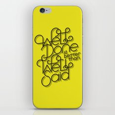 Well Done is better than Well Said iPhone & iPod Skin