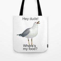 Seagull hey dude where's my food Tote Bag