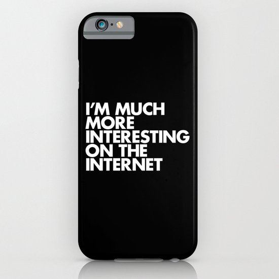 I'M MUCH MORE INTERESTING ON THE INTERNET iPhone & iPod Case