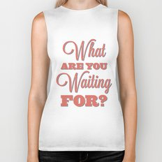 What are you waiting for? Biker Tank