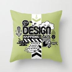 Design Happens Here Throw Pillow