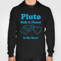 Pluto: Still A Planet In… Hoody