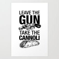 Leave the Gun Take the Cannoli Art Print