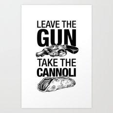 Leave the Gun Take the Cannoli Art Print