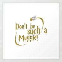 Don't Be Such A Muggle Art Print