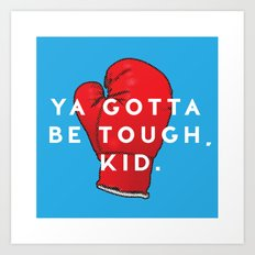 Toughen Up Kid Art Print