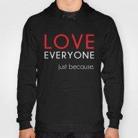 Love Everyone...Just Bec… Hoody