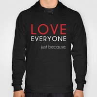 Love Everyone...Just Because Hoody