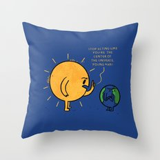 You Are Not The Center Of The Universe, Young Man ! Throw Pillow