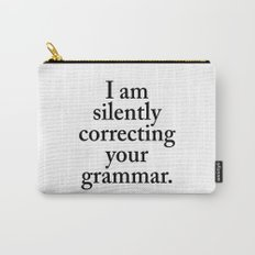 I am silently correcting your grammar Carry-All Pouch