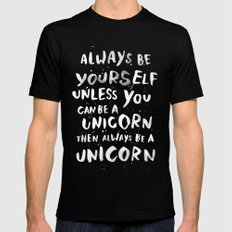 Always be yourself. Unless you can be a unicorn, then always be a unicorn. Black SMALL Mens Fitted Tee