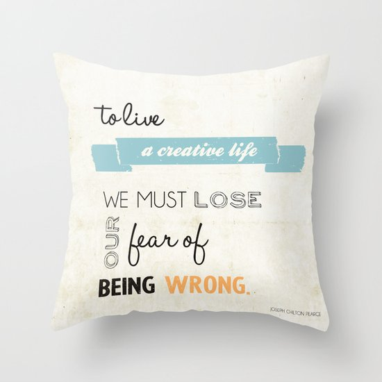 To live a creative life you must... Throw Pillow