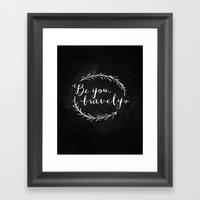 Be You Bravely // White … Framed Art Print