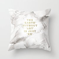 The Earth Without Art Is… Throw Pillow
