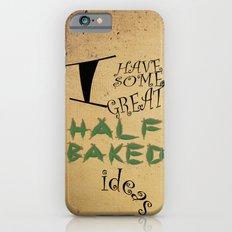 Great Half-Baked Ideas iPhone 6s Slim Case