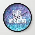 I was meant to sparkle-photo of glitter Wall Clock