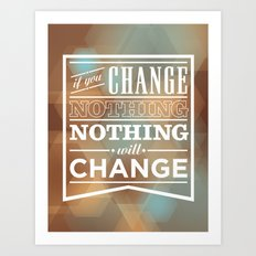 If you change nothing, nothing will change Art Print