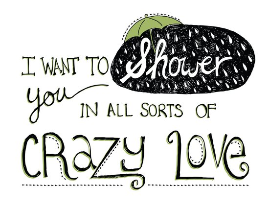 I Want To Shower You In All Sorts Of Crazy Love Art Print