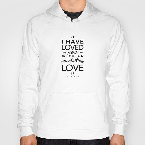 "Jeremiah 31:3 ""I have loved you with an everlasting love"" Hoody"