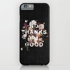 No Thanks I'm Good Slim Case iPhone 6s